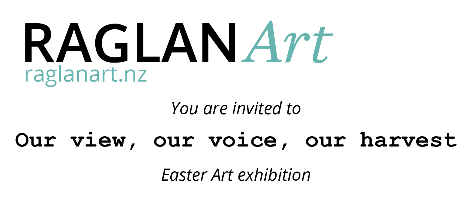 Our voice, our view, our harvest - Raglan Art Easter exhibition